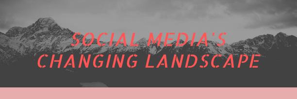 Social Media's Changing Landscape