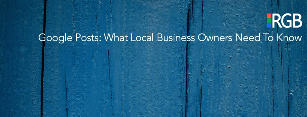 Google Post: Local Business Owners Need to Know | RGB Internet Systems Inc.