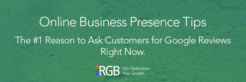 The #1 Reason to Ask Customers for Google Reviews Right Now. | RGB Internet Systems: Naples, Florida Web Design Company